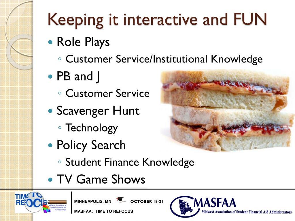 Keeping it interactive and FUN