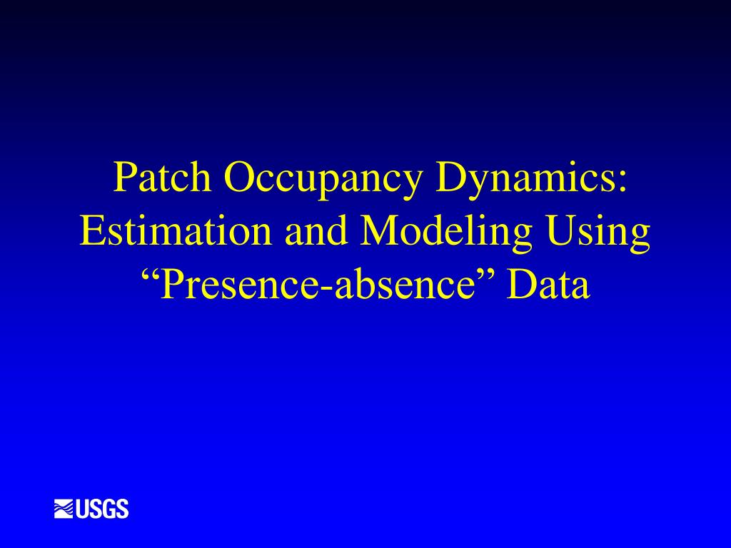 patch occupancy dynamics estimation and modeling using presence absence data l.