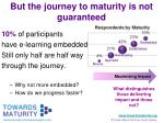 but the journey to maturity is not guaranteed