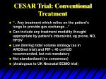 cesar trial conventional treatment