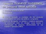 pesquisa avaliativa modalidade de pesquisa social aplicada10