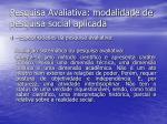 pesquisa avaliativa modalidade de pesquisa social aplicada14