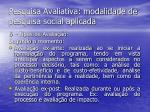 pesquisa avaliativa modalidade de pesquisa social aplicada17