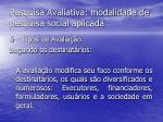 pesquisa avaliativa modalidade de pesquisa social aplicada20