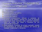 pesquisa avaliativa modalidade de pesquisa social aplicada22