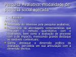 pesquisa avaliativa modalidade de pesquisa social aplicada7