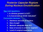 posterior capsular rupture during nucleus emulsification