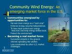 community wind energy an emerging market force in the u s