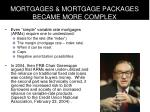 mortgages mortgage packages became more complex