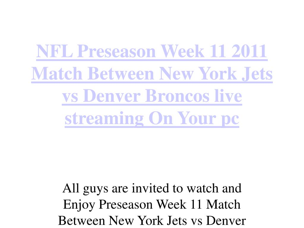 nfl preseason week 11 2011 match between new york jets vs denver broncos live streaming on your pc l.