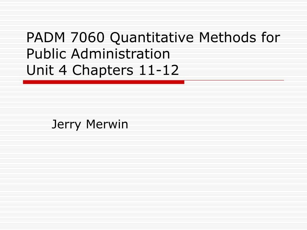 padm 7060 quantitative methods for public administration unit 4 chapters 11 12 l.