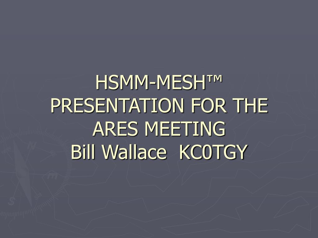 hsmm mesh presentation for the ares meeting bill wallace kc0tgy l.