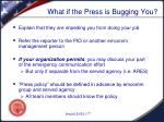 what if the press is bugging you