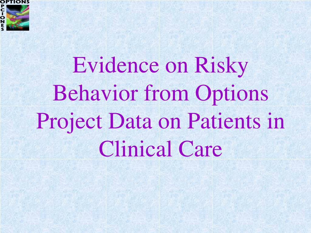 Evidence on Risky Behavior from Options Project Data on Patients in Clinical Care