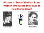 pictures of two of the four brave women who risked their lives to help s tart a revolt