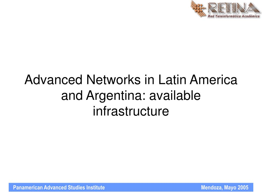 advanced networks in latin america and argentina available infrastructure l.