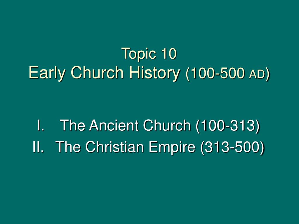 topic 10 early church history 100 500 ad l.