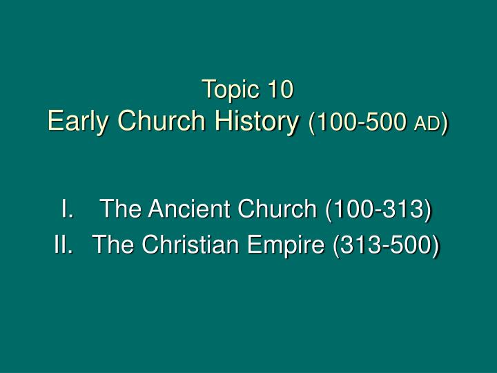 Topic 10 early church history 100 500 ad