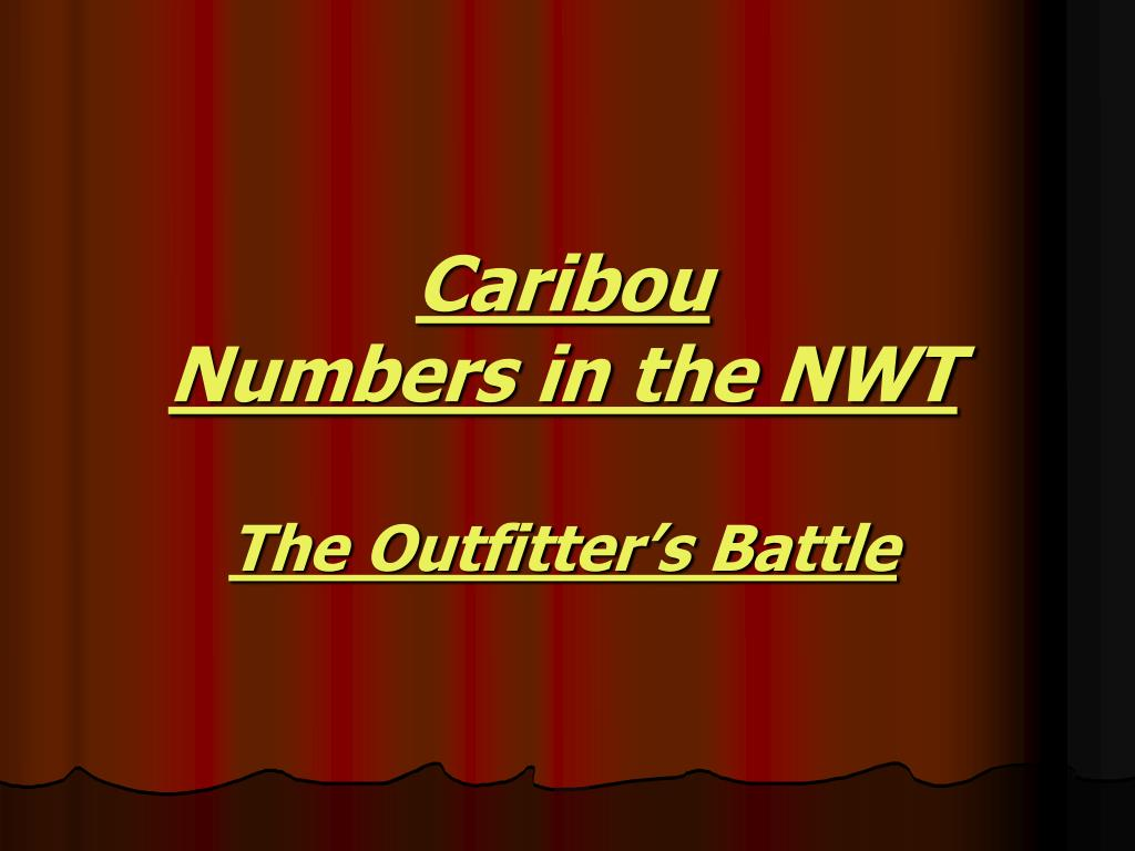caribou numbers in the nwt the outfitter s battle