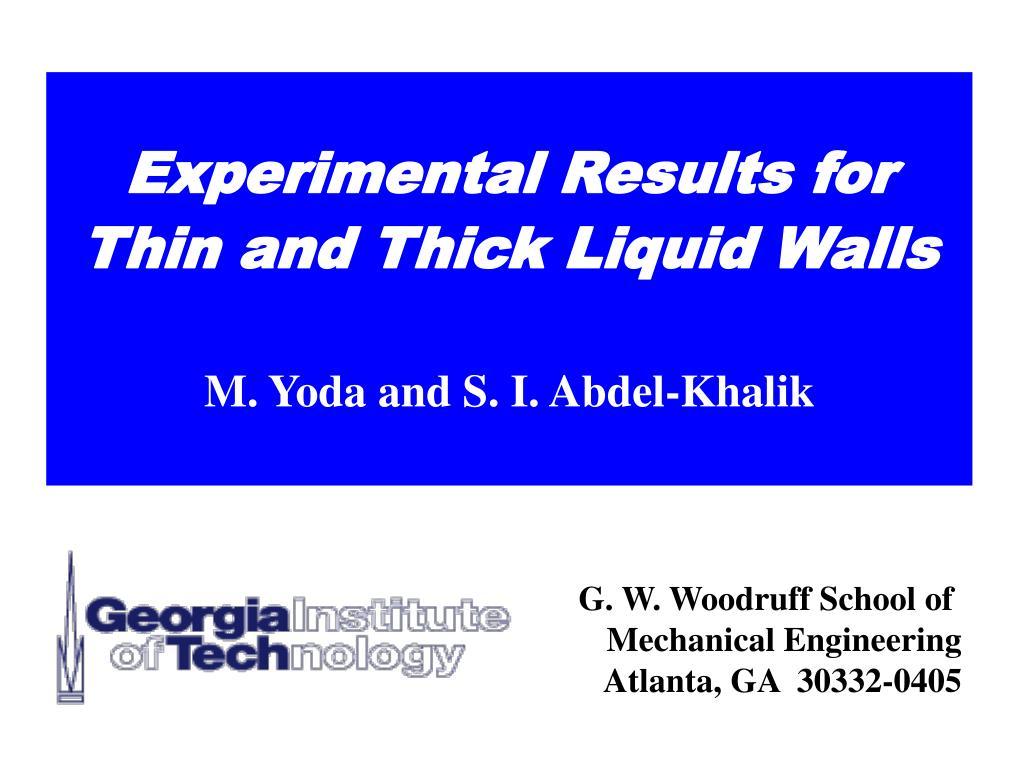 experimental results for thin and thick liquid walls m yoda and s i abdel khalik l.