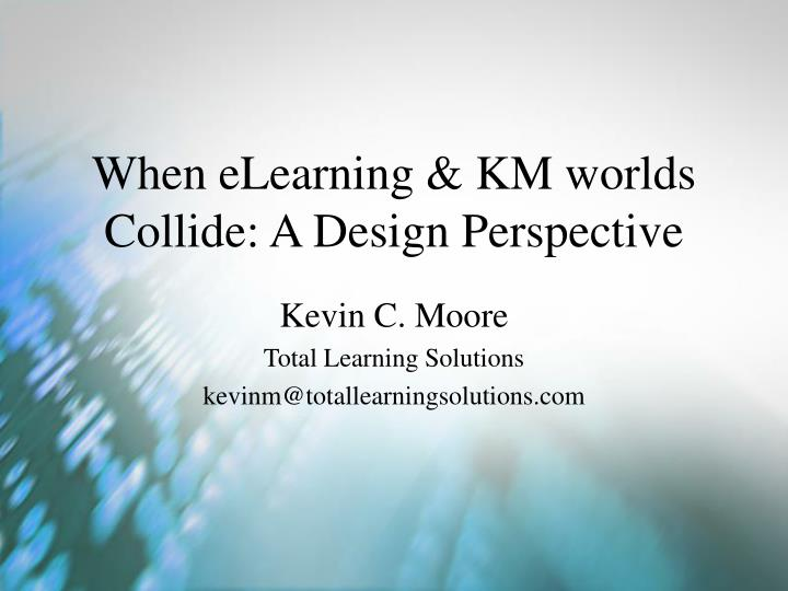 when elearning km worlds collide a design perspective n.