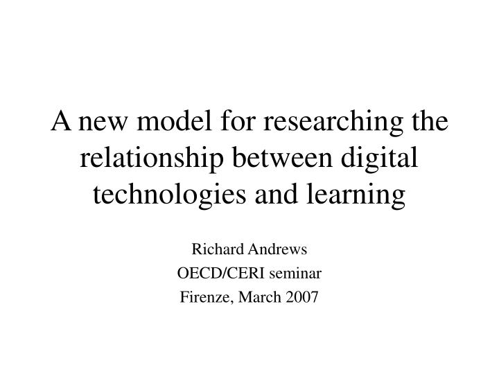 a new model for researching the relationship between digital technologies and learning n.