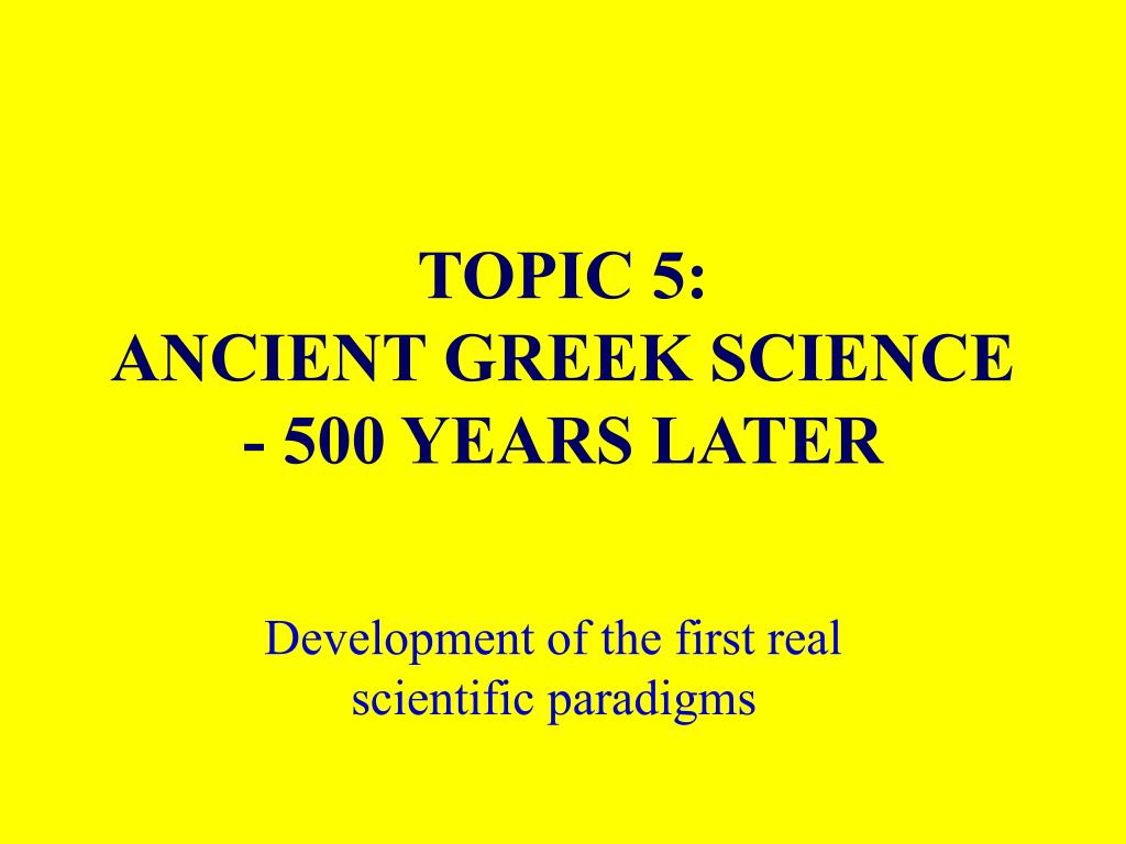 topic 5 ancient greek science 500 years later l.