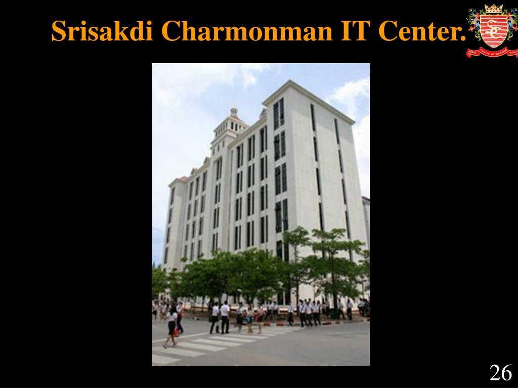 Srisakdi Charmonman IT Center.