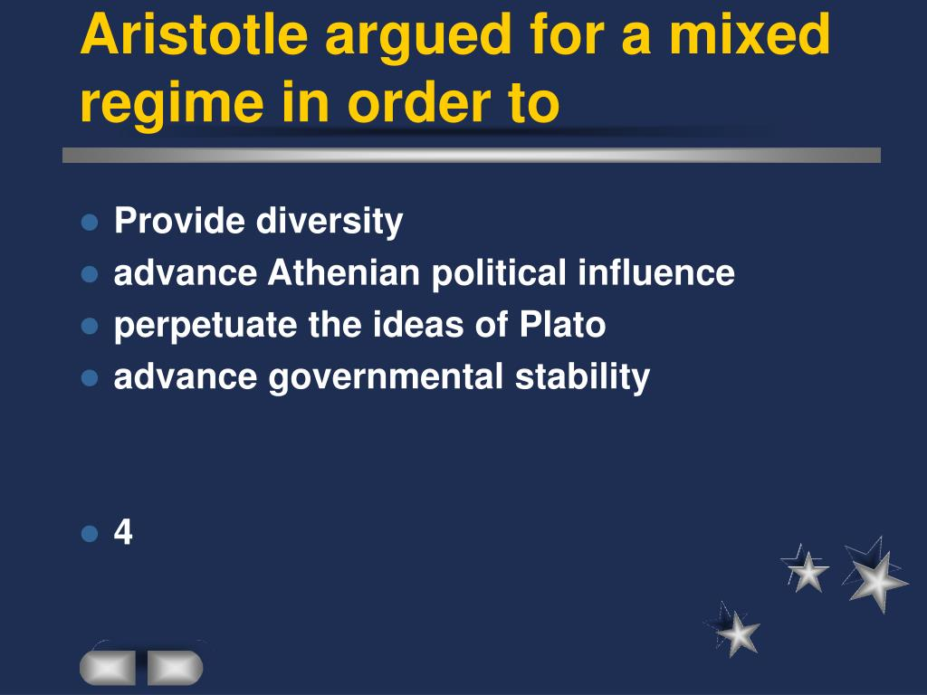Aristotle argued for a mixed regime in order to