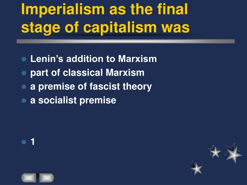 Imperialism as the final stage of capitalism was