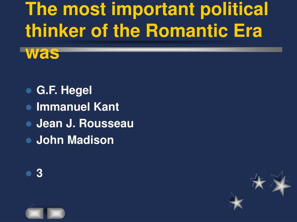 The most important political thinker of the Romantic Era was