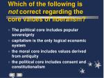 which of the following is not correct regarding the core values of liberalism