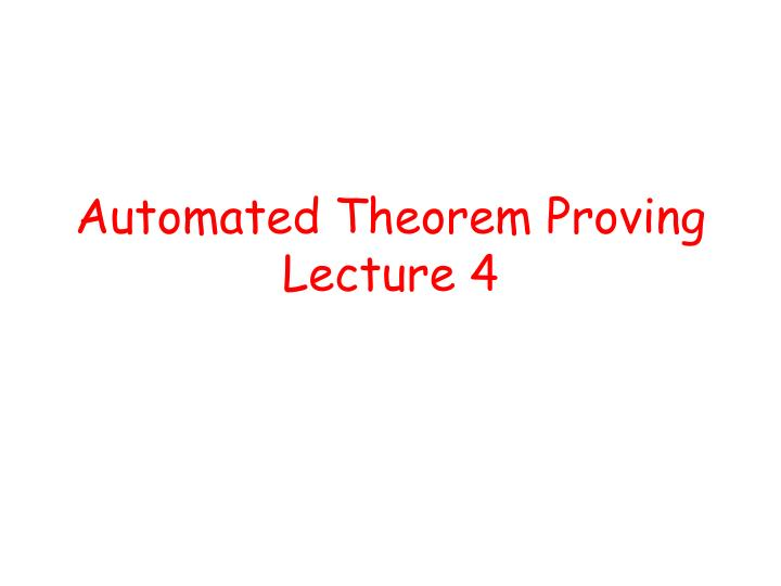 automated theorem proving lecture 4 n.