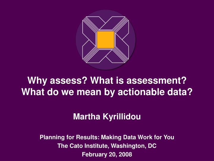 why assess what is assessment what do we mean by actionable data n.