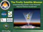the firefly satellite mission understanding earth s most powerful natural particle a ccelerator