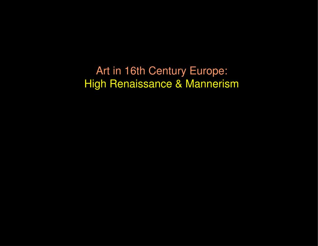 art in 16th century europe high renaissance mannerism l.