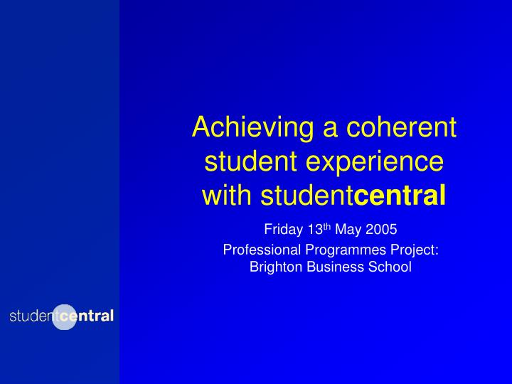 achieving a coherent student experience with student central n.