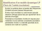 identification d un mod le dynamique lp choix de l entr e excitation
