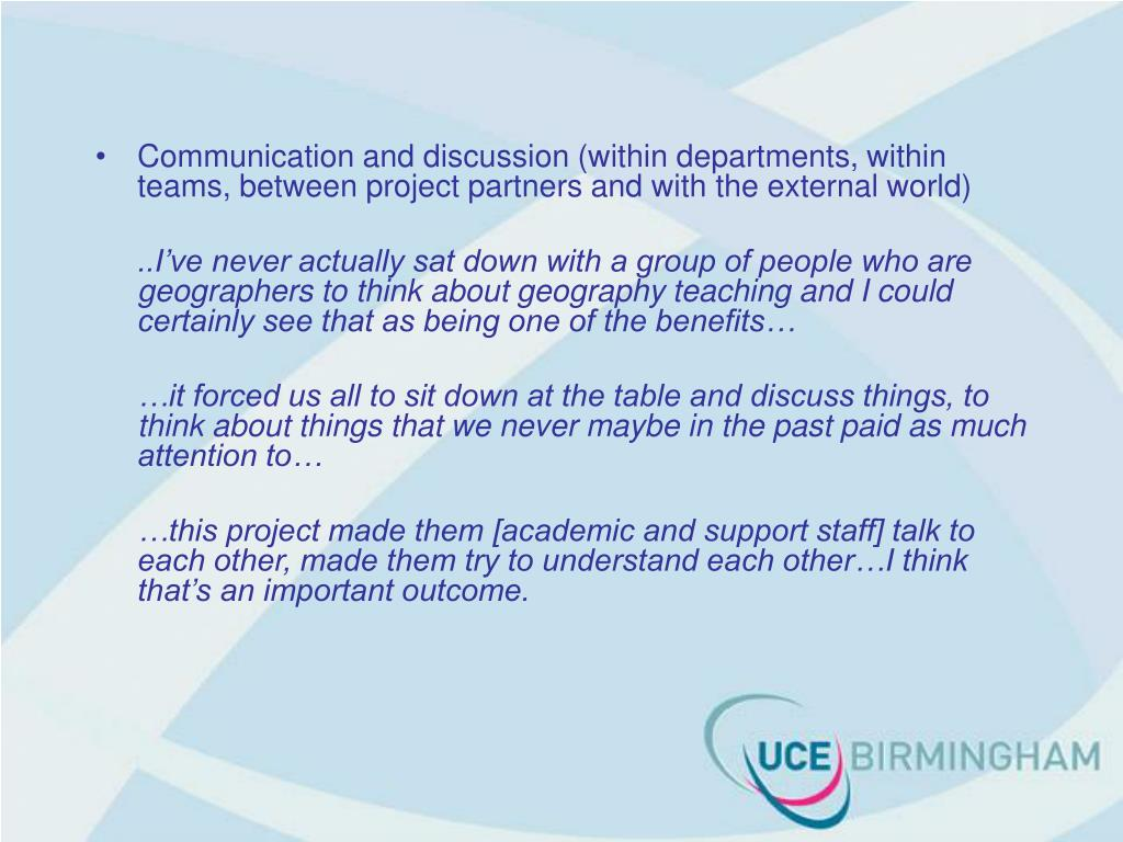 Communication and discussion (within departments, within teams, between project partners and with the external world)