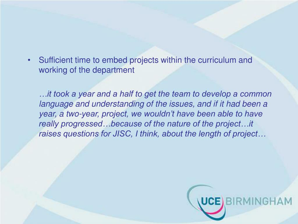 Sufficient time to embed projects within the curriculum and working of the department