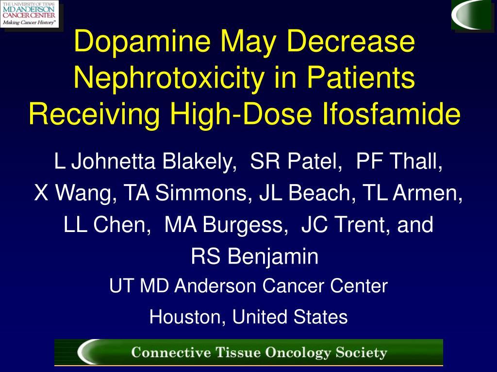 dopamine may decrease nephrotoxicity in patients receiving high dose ifosfamide l.