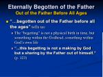 eternally begotten of the father out of the father before all ages