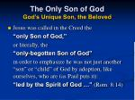 the only son of god god s unique son the beloved