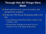 through him all things were made66