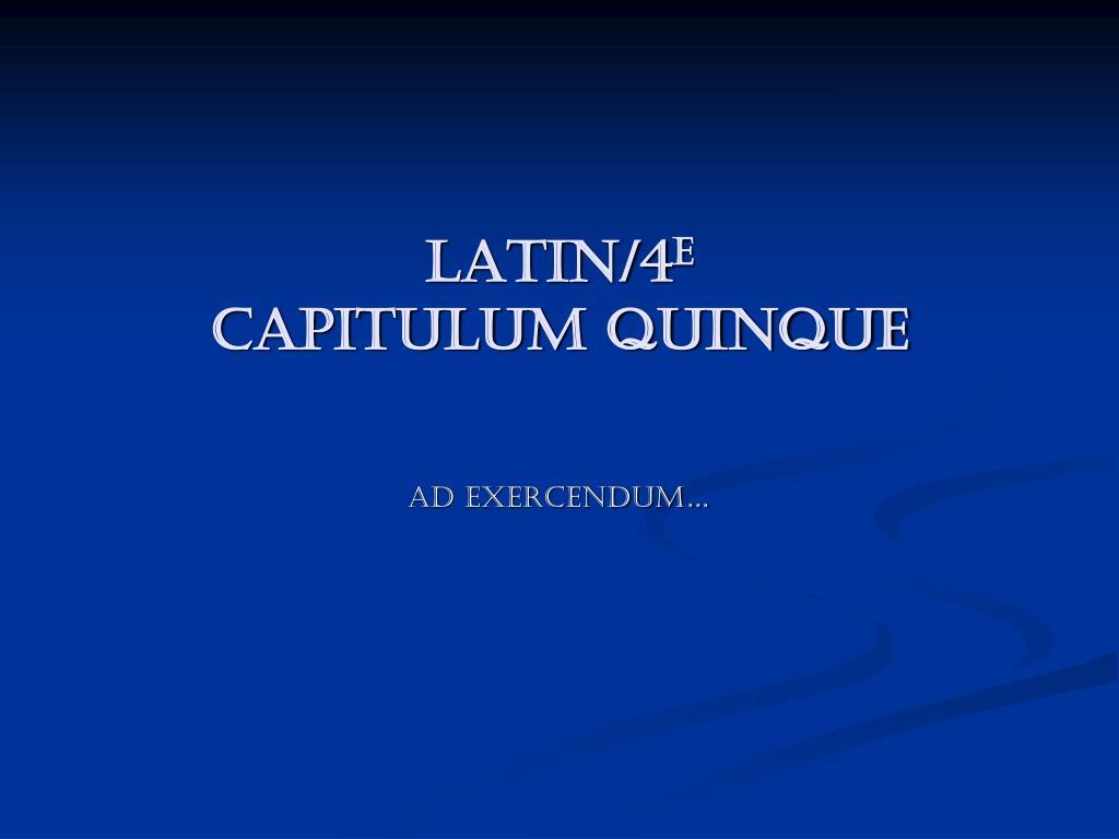 latin 4 e capitulum quinque l.
