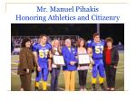 mr manuel pihakis honoring athletics and citizenry