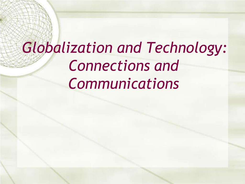 globalization and technology connections and communications l.