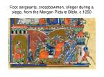 foot sergeants crossbowmen slinger during a siege from the morgan picture bible c 1250