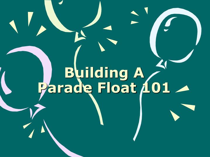 building a parade float 101 n.