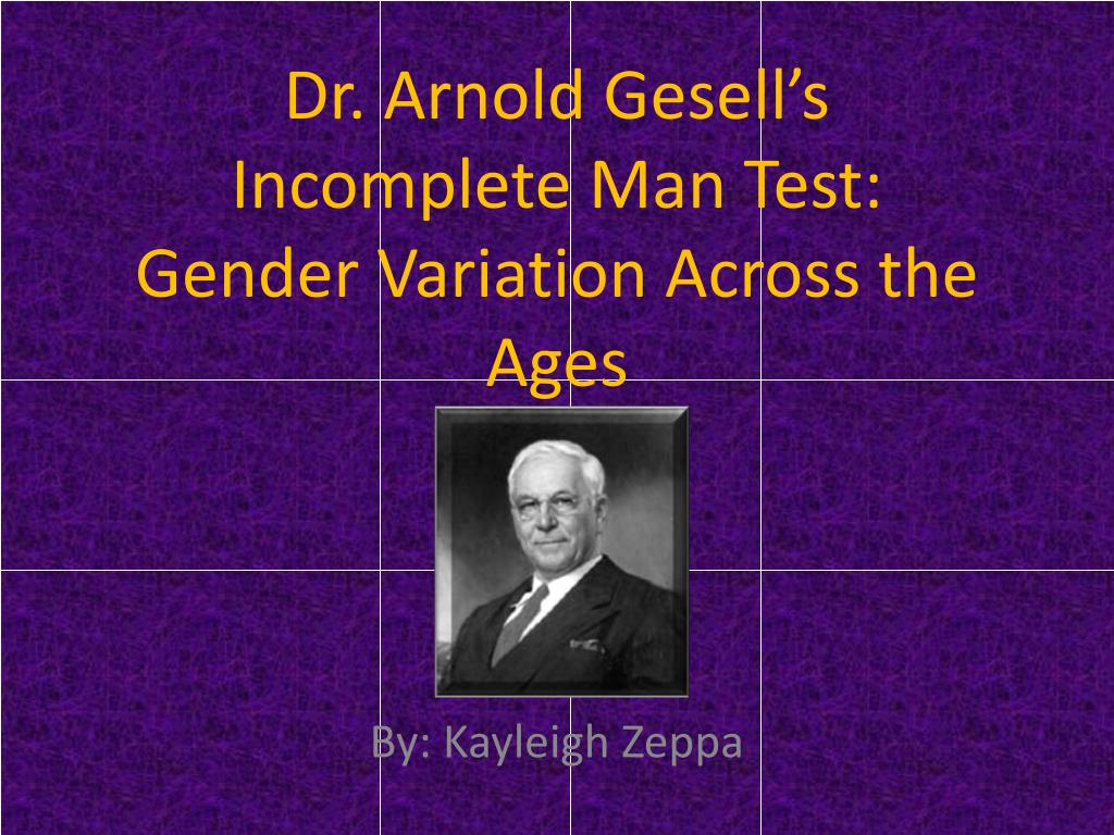 dr arnold gesell s incomplete man test gender variation across the ages l.